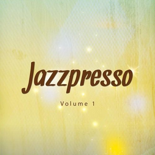 VA - Jazzpresso Vol 1 Relaxed Jazz Flavored Chill out and Cafe Lounge Tunes (2015)