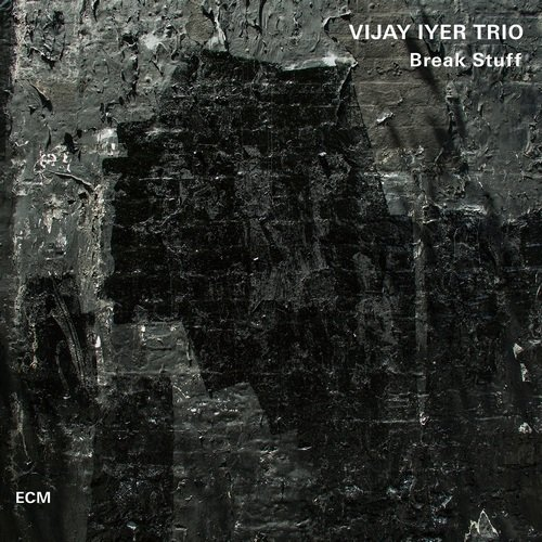 Vijay Iyer Trio - Break Stuff (2015)