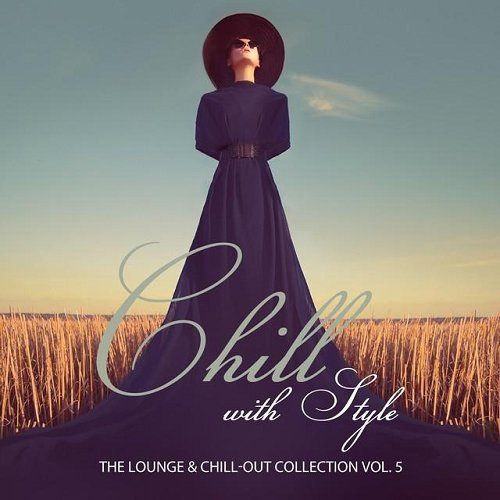 VA - Chill with Style The Lounge and Chill-Out Collection Vol 5 (2015)