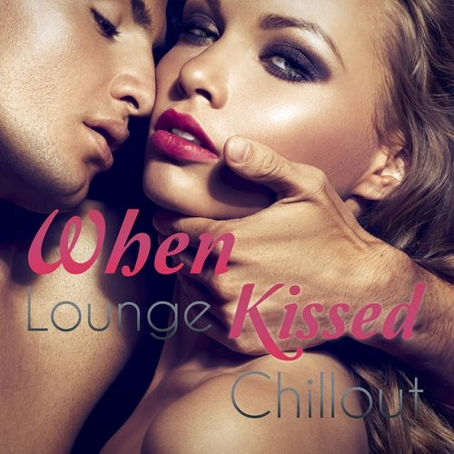 VA - When Lounge Kissed Chillout (2015)