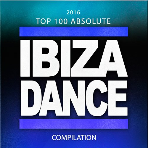 VA-2016 Top 100 Absolute Ibiza Dance Compilation [100 Top Tracks Party Festival Sounds Future Songs] (2015)