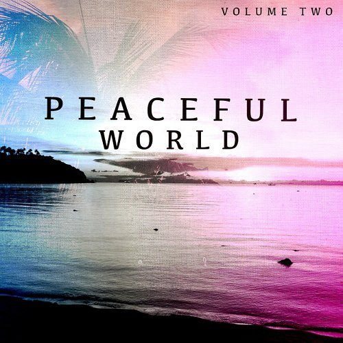 VA - Peaceful World Vol 2 Finest Chill Out and Relaxation Music (2015)