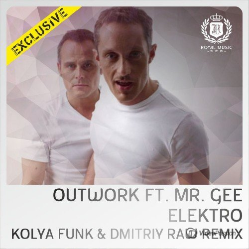 Outwork Feat. Mr. Gee – Elektro (Kolya Funk & Dmitriy Raw Remix) (2015)