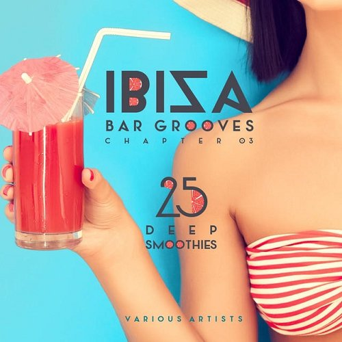 VA - IBIZA Bar Grooves Chapter 03 25 Deep Smoothies (2015)