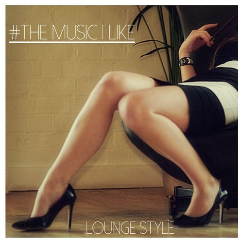 VA - #the Music I Like Lounge Style (2015)