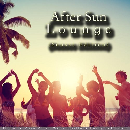 VA - After Sun Lounge Sunset Edition Ibiza to Asia After Work Chillout Party Selection (2015)