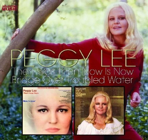 Peggy Lee - Then Was Then, Now Is Now & Bridge Over Troubled Water (2008)