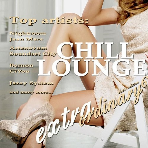 VA - Extraordinary Chill Lounge Vol 6 Best of Downbeat Chillout Pop Lounge Cafe Pearls (2015)