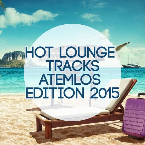 VA - Hot Lounge Tracks - Atemlos Edition (2015)