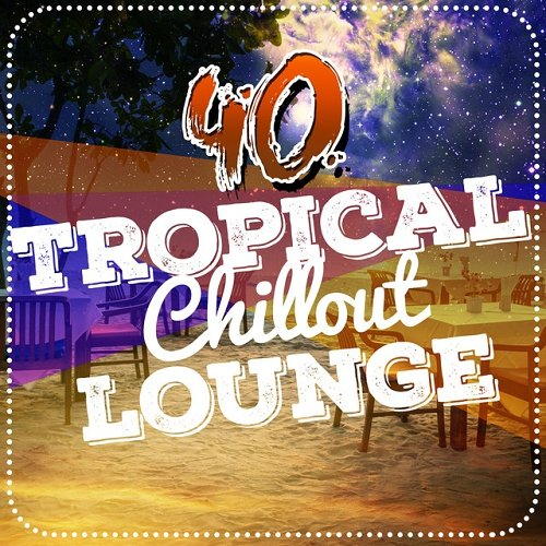 VA - 40 Tropical Chillout Lounge (2015)