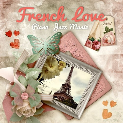 VA - French Love Romantic Jazz Piano Music for Lovers Gentle Piano Candlelight Dinner Party Soft Jazz Love Songs (2015)
