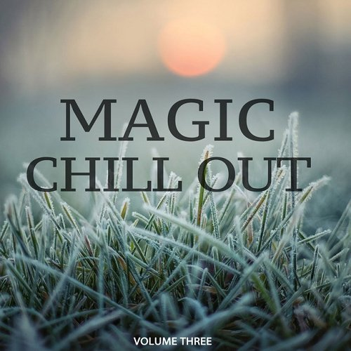 VA - Magic Chill Out Vol 3 FInest Selection Of Calm Electronic Music (2015)