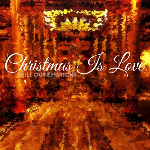 VA - Christmas Is Love Chill out Emotions (2015)