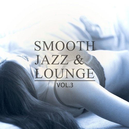 VA - Smooth Jazz and Lounge Vol 3 Amazing Selection Of Smooth and Calm Music (2015)