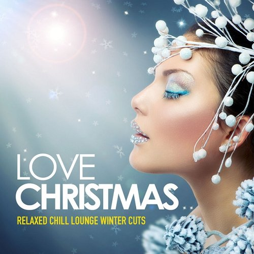 VA - Love Christmas Relaxed Chill Lounge Winter Cuts (2015)