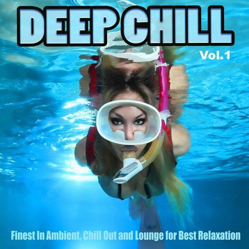 VA - Deep Chill Vol 1 Finest In Ambient Chill Out and Lounge for Best Relaxation (2015)