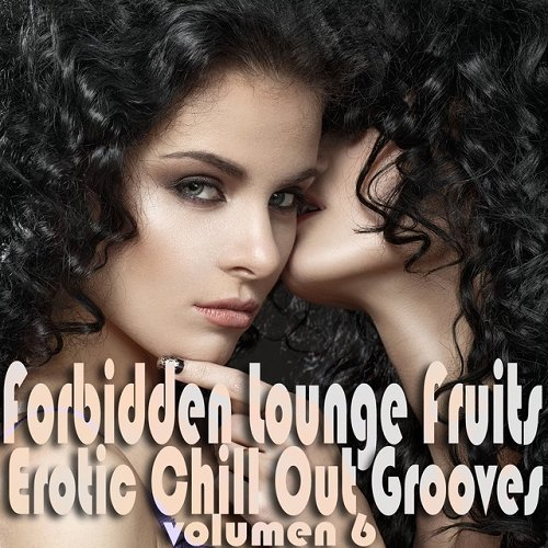 VA - Forbidden Lounge Fruits and Erotic Chill Out Grooves Vol 6 Sensual and Sensitive Adult Music (2015)