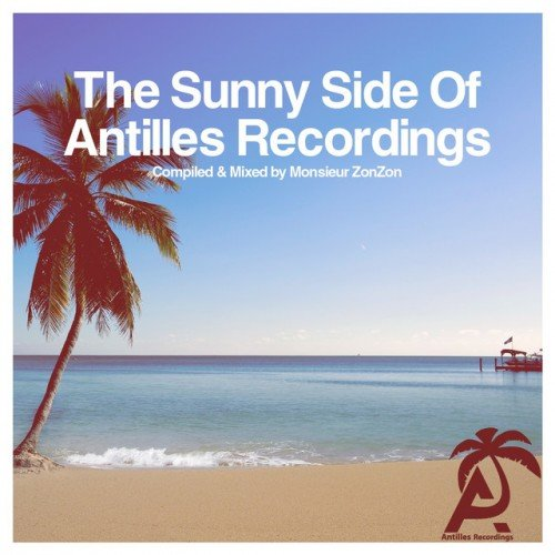 VA - The Sunny Side of Antilles Recordings - Compiled and Mixed by Monsieur Zonzon (2015)