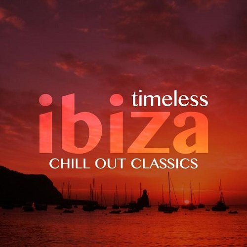 VA - Timeless Ibiza Chill-Out Classics (2015)