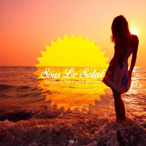 VA - Sous Le Soleil Vol 1 Beautiful Lounge and Chill out Grooves (2015)