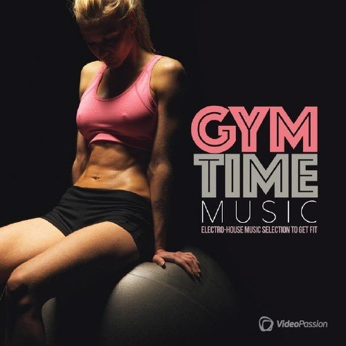 Gym Time Music: Electro-House Music Selection to Get Fit (2015)