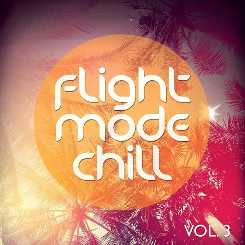 VA - Flight Mode Chill Vol 3 Smooth High Above The Clouds Tunes (2015)