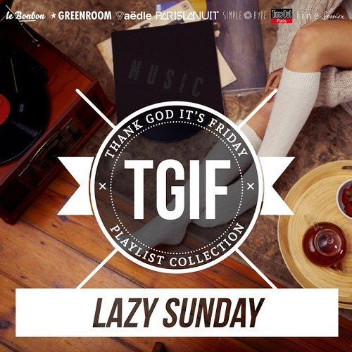 VA - TGIF Playlist Collection Lazy Sunday Chill and Ease Up Playlist to Relax (2015)