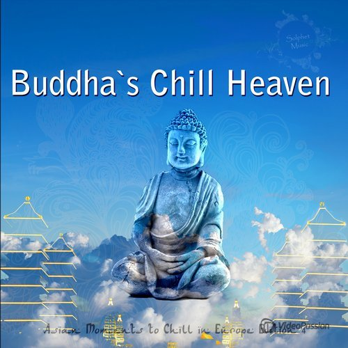 Buddha's Chill Heaven - Asian Moments to Chill in Europe, Edition 4 (2015)