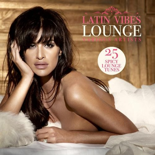 VA - Latin Vibes Lounge 25 Spicy Lounge Tunes (2015)