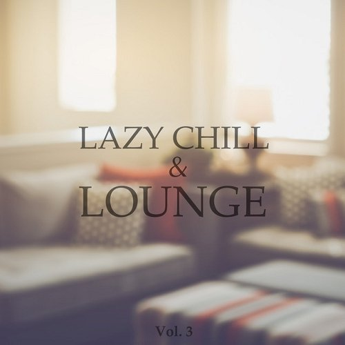 VA - Lazy Chill and Lounge Vol 3 Chilled Afternoon Tunes (2015)