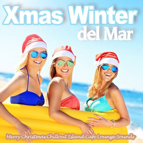VA - Xmas Winter Del Mar Merry Christmas Chillout Island Cafe Lounge Sounds (2015)