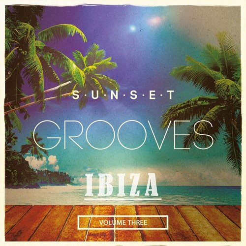 VA - Sunset Grooves Ibiza Vol 3 Finest Lazy Hang Out Tunes (2015)