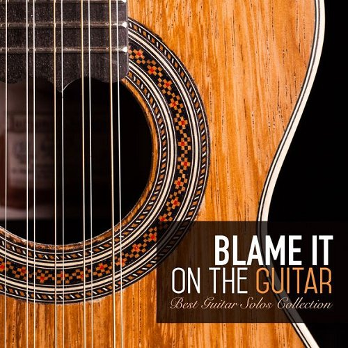 VA - Blame It on the Guitar Best Guitar Solos Collection (2015)