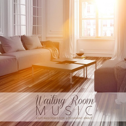 VA - Waiting Room Music Easy Melodies for a Pleasant Await (2015)