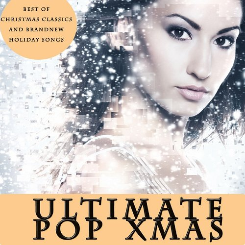 VA - Ultimate Pop Xmas Best of Christmas Classics and Brandnew Holiday Songs (2015)