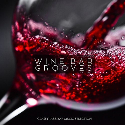 VA - Wine Bar Grooves Classy Jazz Bar Music Selection (2015)