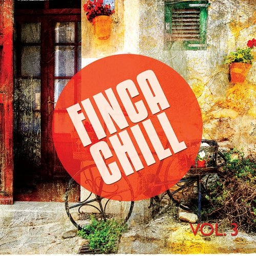 VA - Finca Chill Vol 3 Best Of Balearic Chill and Lounge Music (2015)