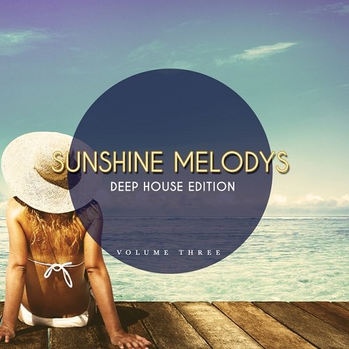 VA - Sunshine Melodys Deep House Edition Vol 3 Amazing Selection Of Modern House Music (2015)