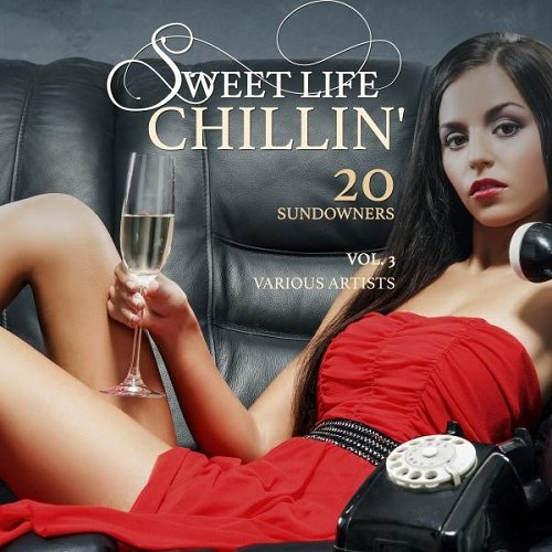 VA - Sweet Life Chillin Vol 3 20 Sundowners (2015)