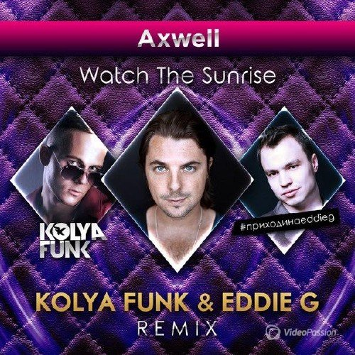 Axwell - Watch The Sunrise (Kolya Funk & Eddie G Remix) (2015)