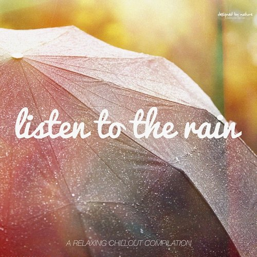 VA - Listen to the Rain A Relaxing Chillout Collection [Bonus Edition] (2015)