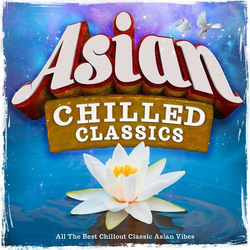VA - Asian Chilled Classics All the Best Chillout Classic Asian Vibes (2015)