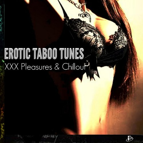 VA - Erotic Taboo Tunes XXX Pleasures and Chillout (2015)