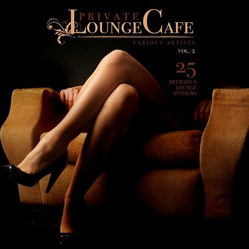 VA - Private Lounge Cafe Vol 2 25 Delicious Lounge Anthems (2015)