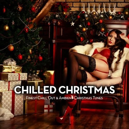 VA - Chilled Christmas Finest Chill out and Ambient Christmas Tunes (2015)