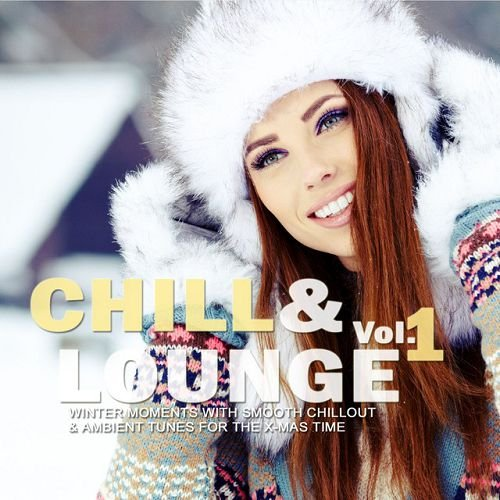 VA - Chill and Lounge Volume 1 Winter Moments with Smooth Chillout and Ambient Tunes for the X-Mas Time (2016)