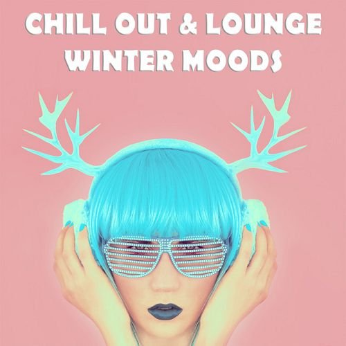 VA - Chill Out & Lounge Winter Moods Soulful And Relaxing Winter Grooves (2016)