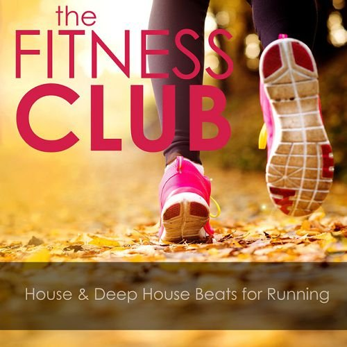 VA - The Fitness Club House and Deep House Beats for Running (2016)