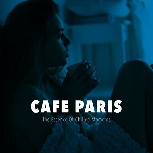 VA - Cafe Paris The Essence of Chilled Moments (2016)