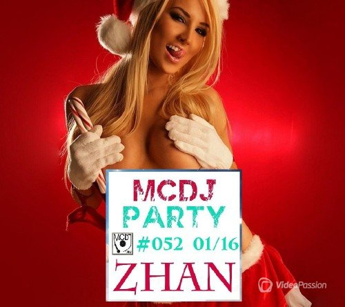 ZHAN - MCDJ PARTY 052 [TOP EDM JANUARY 2016]